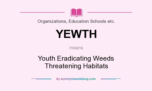 What does YEWTH mean? It stands for Youth Eradicating Weeds Threatening Habitats