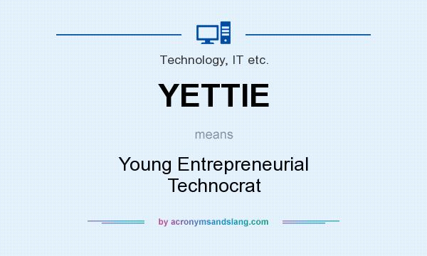 What does YETTIE mean? It stands for Young Entrepreneurial Technocrat