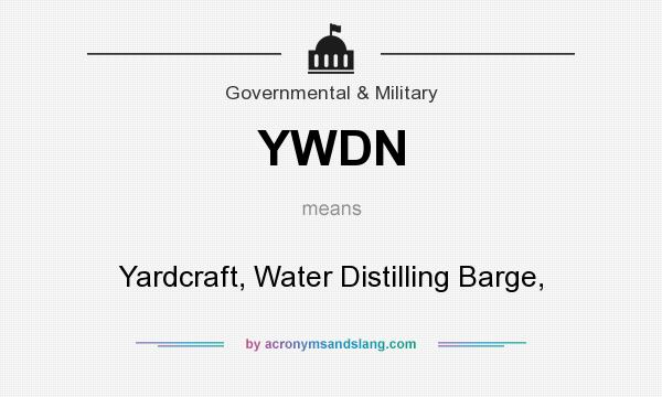 What does YWDN mean? It stands for Yardcraft, Water Distilling Barge,
