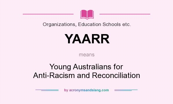 What does YAARR mean? It stands for Young Australians for Anti-Racism and Reconciliation