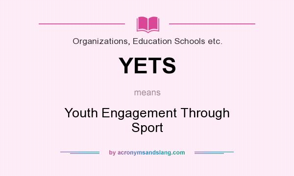 What does YETS mean? It stands for Youth Engagement Through Sport