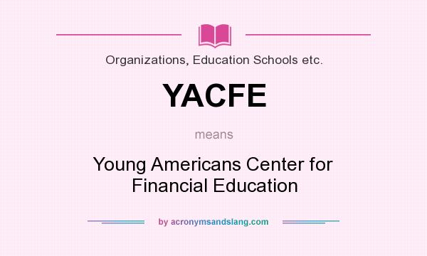 What does YACFE mean? It stands for Young Americans Center for Financial Education