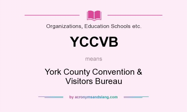 What does YCCVB mean? It stands for York County Convention & Visitors Bureau