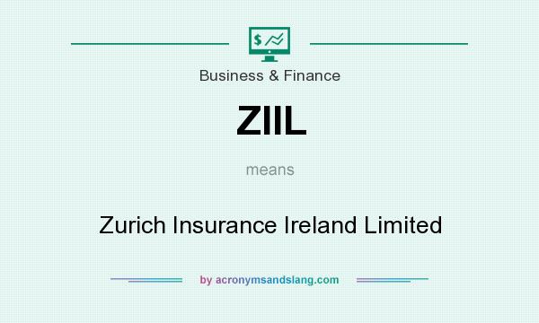 What does ZIIL mean? It stands for Zurich Insurance Ireland Limited