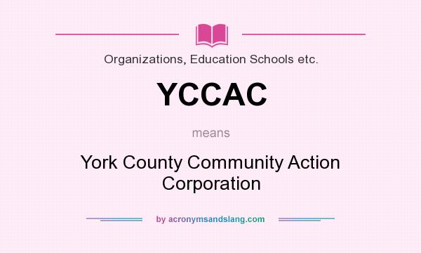 What does YCCAC mean? It stands for York County Community Action Corporation
