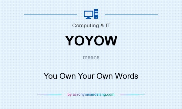 What does YOYOW mean? It stands for You Own Your Own Words