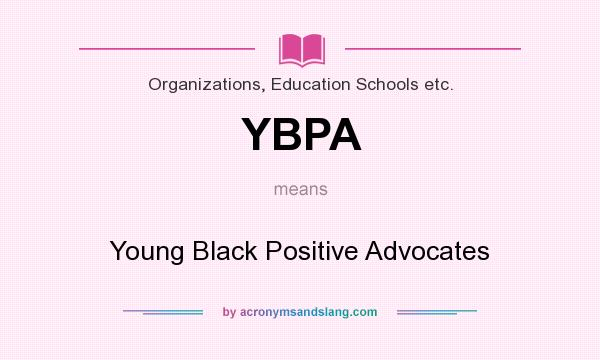 What does YBPA mean? It stands for Young Black Positive Advocates