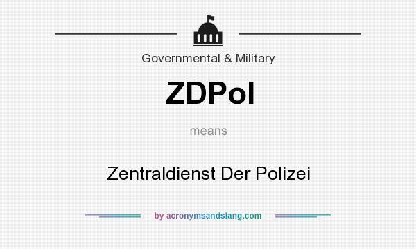 What does ZDPol mean? It stands for Zentraldienst Der Polizei