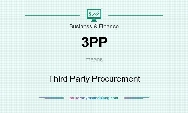 What does 3PP mean? It stands for Third Party Procurement