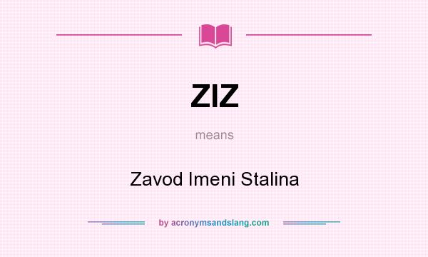 What does ZIZ mean? It stands for Zavod Imeni Stalina