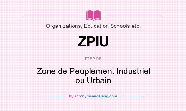 What does ZPIU mean? It stands for Zone de Peuplement Industriel ou Urbain