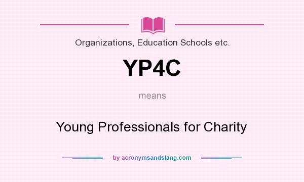 What does YP4C mean? It stands for Young Professionals for Charity