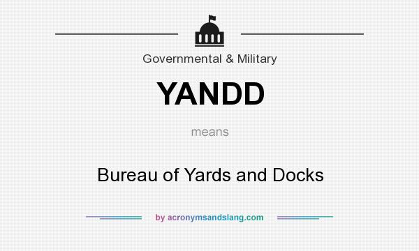 What does YANDD mean? It stands for Bureau of Yards and Docks