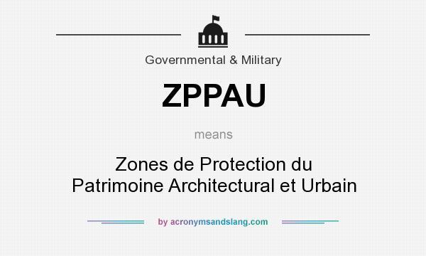 What does ZPPAU mean? It stands for Zones de Protection du Patrimoine Architectural et Urbain