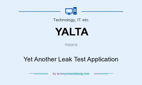 What does YALTA mean? It stands for Yet Another Leak Test Application