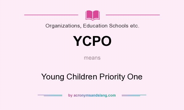 What does YCPO mean? It stands for Young Children Priority One