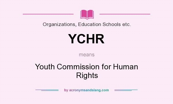 What does YCHR mean? It stands for Youth Commission for Human Rights