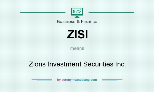 What does ZISI mean? It stands for Zions Investment Securities Inc.