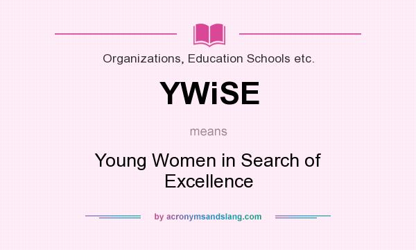 What does YWiSE mean? It stands for Young Women in Search of Excellence