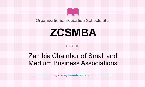 What does ZCSMBA mean? It stands for Zambia Chamber of Small and Medium Business Associations
