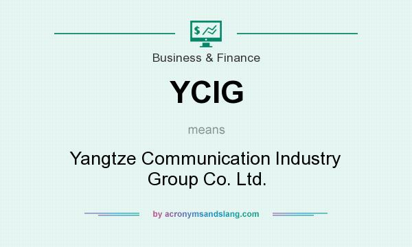 What does YCIG mean? It stands for Yangtze Communication Industry Group Co. Ltd.