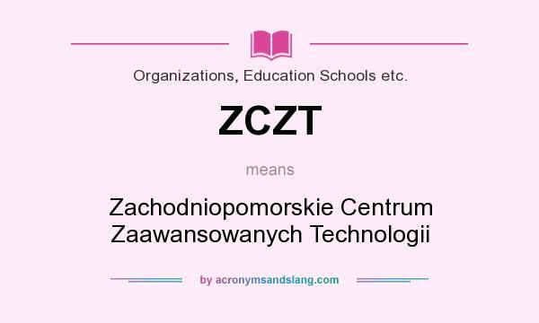 What does ZCZT mean? It stands for Zachodniopomorskie Centrum Zaawansowanych Technologii