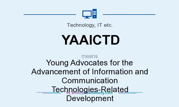 What does YAAICTD mean? It stands for Young Advocates for the Advancement of Information and Communication Technologies-Related Development