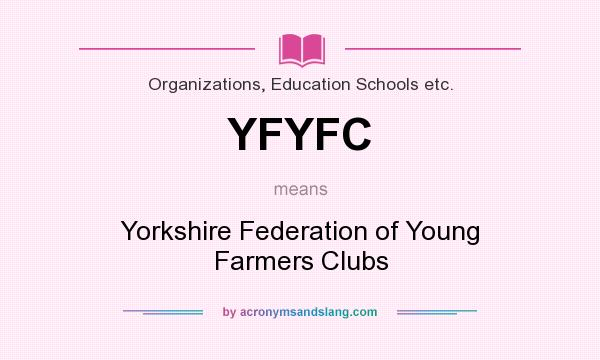 What does YFYFC mean? It stands for Yorkshire Federation of Young Farmers Clubs