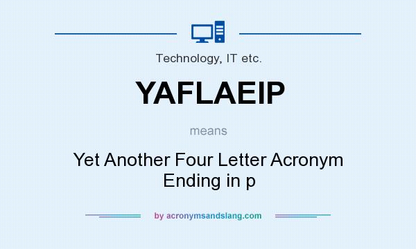 What does YAFLAEIP mean? It stands for Yet Another Four Letter Acronym Ending in p