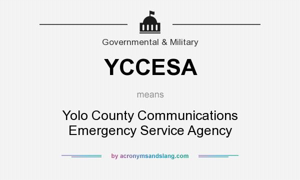 What does YCCESA mean? It stands for Yolo County Communications Emergency Service Agency