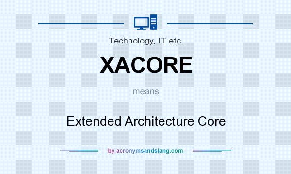 What does XACORE mean? It stands for Extended Architecture Core