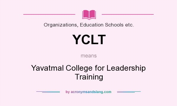 What does YCLT mean? It stands for Yavatmal College for Leadership Training