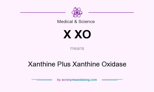 What does X XO mean? It stands for Xanthine Plus Xanthine Oxidase