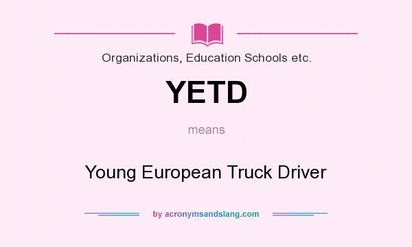 What does YETD mean? It stands for Young European Truck Driver