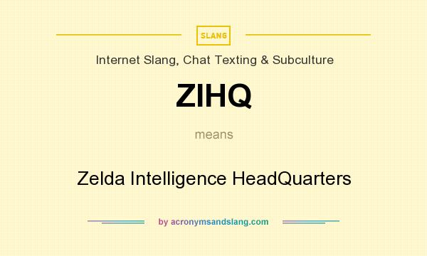 What does ZIHQ mean? It stands for Zelda Intelligence HeadQuarters