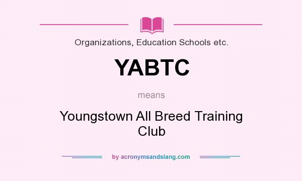 What does YABTC mean? It stands for Youngstown All Breed Training Club