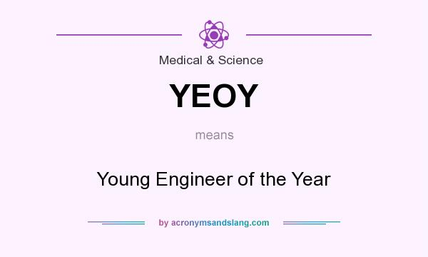 What does YEOY mean? It stands for Young Engineer of the Year
