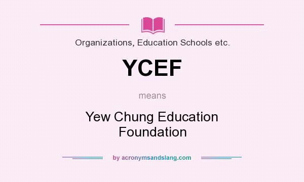 What does YCEF mean? It stands for Yew Chung Education Foundation