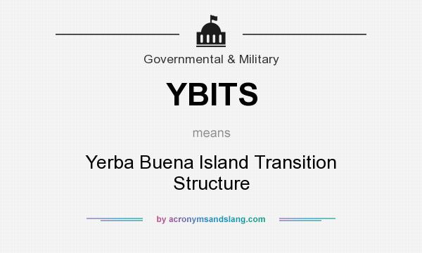 What does YBITS mean? It stands for Yerba Buena Island Transition Structure
