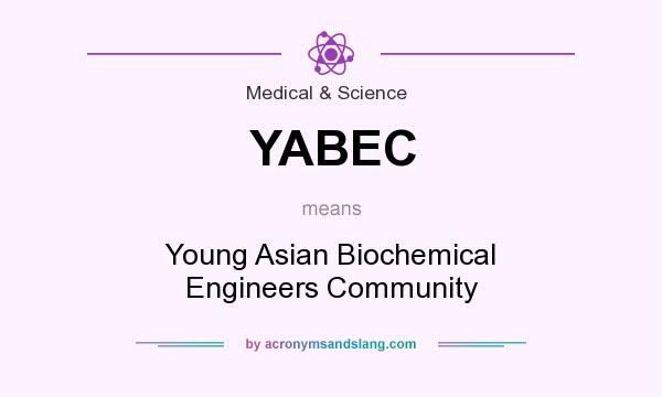 What does YABEC mean? It stands for Young Asian Biochemical Engineers Community