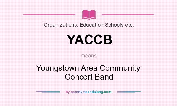 What does YACCB mean? It stands for Youngstown Area Community Concert Band