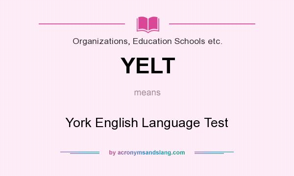 What does YELT mean? It stands for York English Language Test
