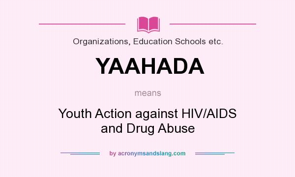 What does YAAHADA mean? It stands for Youth Action against HIV/AIDS and Drug Abuse