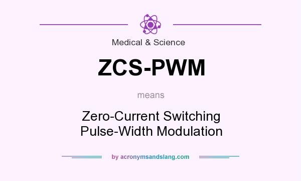 What does ZCS-PWM mean? It stands for Zero-Current Switching Pulse-Width Modulation