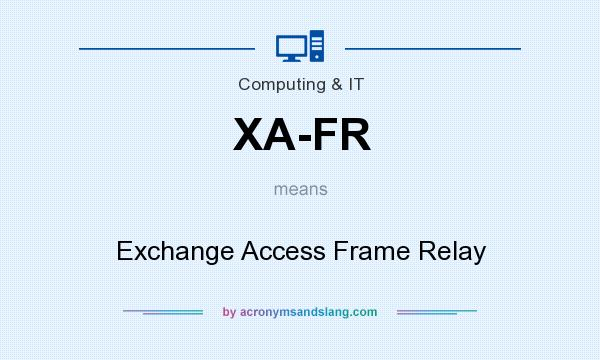 What does XA-FR mean? It stands for Exchange Access Frame Relay