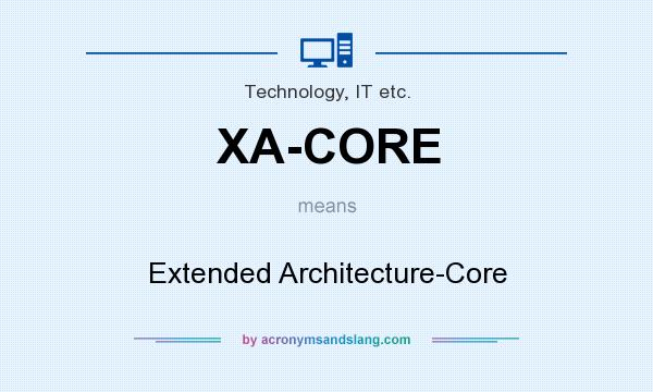 What does XA-CORE mean? It stands for Extended Architecture-Core