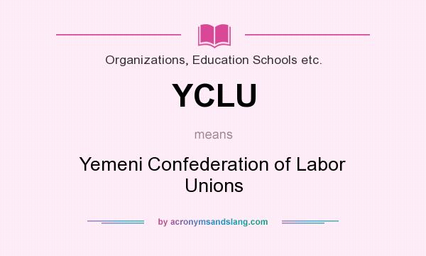 What does YCLU mean? It stands for Yemeni Confederation of Labor Unions