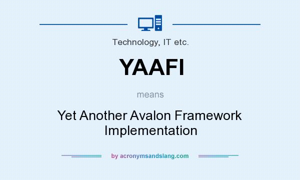 What does YAAFI mean? It stands for Yet Another Avalon Framework Implementation