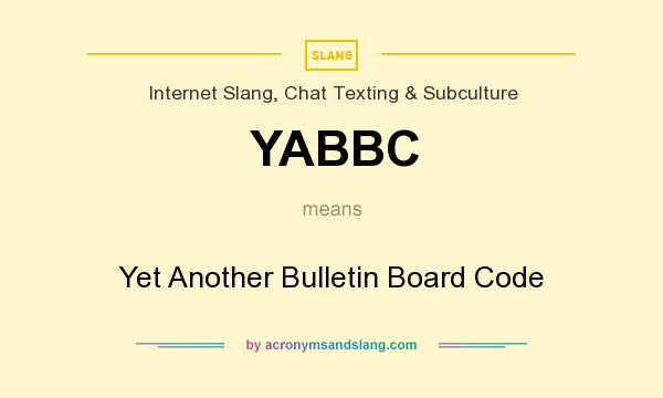 What does YABBC mean? It stands for Yet Another Bulletin Board Code