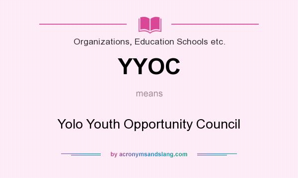 What does YYOC mean? It stands for Yolo Youth Opportunity Council